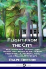 Flight from the City: An Experiment in Creative Living on the Land - Moving to the Country; Fresh Food, a Large Rural Home, and a Relaxed, H Cover Image