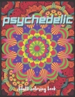 Psychedelic Adult Coloring Book: A Trippy Hippy Psychedelic Coloring book for Acid explorer. A Deep dive into Freedom with full of optical illusions, Cover Image