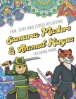 Fun Cute And Stress Relieving Samurai Masters and Animal Ninjas Coloring Book: Color Book with Black White Art Work Against Mandala Designs to Inspire Cover Image
