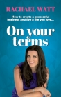 On Your Terms: How to create a successful business and live a life you love. Cover Image