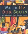 Wake Up Our Souls: A Celebration of Black American Artists Cover Image