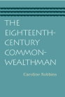 The Eighteenth-Century Commonwealthman: Studies in the Transmission, Development, and Circumstance of English Liberal Thought from the Restoration of Cover Image