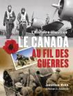 Le Canada Au Fil Des Guerres: L'Histoire Illustr?e Cover Image