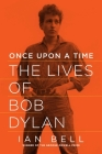 Once Upon a Time: The Lives of Bob Dylan Cover Image