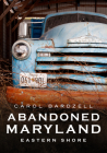 Abandoned Maryland: Eastern Shore (America Through Time) Cover Image