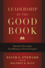 Leadership by the Good Book: Timeless Principles for Making an Eternal Impact Cover Image