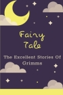 Fairy Tale: The Excellent Stories Of Grimms: Grimms Fairy Tales Unabridged Cover Image