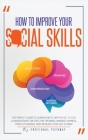 How to Improve Your Social Skills: The Perfect Guide to Learn How to Improve Your Conversation for Effective Speaking, Manage Shyness, Stress Toleranc Cover Image