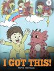 I Got This!: A Dragon Book To Teach Kids That They Can Handle Everything. A Cute Children Story to Give Children Confidence in Hand Cover Image