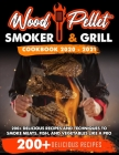Wood Pellet Smoker and Grill Cookbook: 200+ Delicious Recipes and Techniques to Smoke Meats, Fish and Vegetables Like a Pro Cover Image