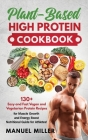Plant-Based High Protein Cookbook: 130+ Easy and Fast Vegan and Vegetarian Protein Recipes for Muscle Growth and Energy Boost. Nutritional Guide for A Cover Image