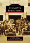 Lexington Firefighting (Images of America) Cover Image