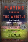 Playing Through the Whistle: Steel, Football, and an American Town Cover Image
