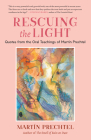 Rescuing the Light: Quotes from the Oral Teachings of Martín Prechtel Cover Image