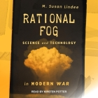 Rational Fog Lib/E: Science and Technology in Modern War Cover Image
