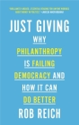 Just Giving: Why Philanthropy Is Failing Democracy and How It Can Do Better Cover Image