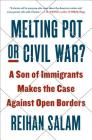 Melting Pot or Civil War?: A Son of Immigrants Makes the Case Against Open Borders Cover Image