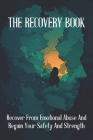The Recovery Book: Recover From Emotional Abuse And Regain Your Safety And Strength: Emotional Abuse Recovery Cover Image
