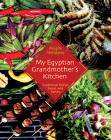 My Egyptian Grandmother's Kitchen: Traditional Dishes Sweet and Savory Cover Image