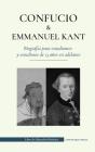 Confucio y Immanuel Kant - Biografía para estudiantes y estudiosos de 13 años en adelante: (Filosofía oriental y occidental, sabiduría china y razonam Cover Image