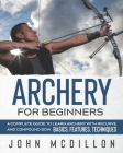 Archery for Beginners: A Complete Guide to Learn Archery with Recurve and Compound Bow. Basics, Features, Techniques. Cover Image