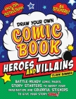Draw Your Own Comic Book: Heroes and Villains: Battle-Ready Comic Pages, Story Starters to Boost Your Imagination, and Colorful Stickers to Give Your Story Zing! Cover Image