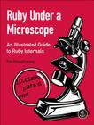 Ruby Under a Microscope: An Illustrated Guide to Ruby Internals Cover Image
