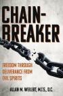 Chain-Breaker: Freedom Through Deliverance From Evil Spirits Cover Image