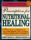 Prescription for Nutritional Healing: A Practical A-Z Reference to Drug-Free Remedies Using Vitamins, Minerals, Herbs & Food Sup Cover Image