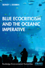 Blue Ecocriticism and the Oceanic Imperative (Routledge Environmental Humanities) Cover Image