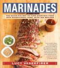 Marinades: The Quick-Fix Way to Turn Everyday Food Into Exceptional Fare, with 400 Recipes Cover Image