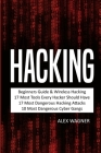 Hacking: Beginners Guide, Wireless Hacking, 17 Must Tools every Hacker should have, 17 Most Dangerous Hacking Attacks, 10 Most Cover Image