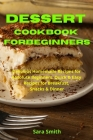 Ultimate Dessert Cookbook for Absolute Beginners: Delicious Homemade Recipes for Absolute Beginners. Quick & Easy Recipes for Breakfast, Snacks & Dinn Cover Image