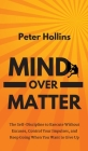 Mind Over Matter: The Self-Discipline to Execute Without Excuses, Control Your Impulses, and Keep Going When You Want to Give Up Cover Image