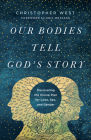 Our Bodies Tell God's Story: Discovering the Divine Plan for Love, Sex, and Gender Cover Image