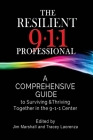 The Resilient 911 Professional: A Comprehensive Guide to Surviving & Thriving Together in the 9-1-1 Center Cover Image