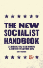 The New Socialist Handbook: Everything You Need to Know About Why It Matters Now Cover Image