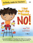 I Just Don't Like the Sound of No!: Activity Guide for Teachers [With CDROM] Cover Image