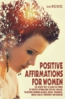Positive Affirmations For Women: The Easiest Way to Learn the Power Of Positive Affirmations For Self-healing, To Restore Hormone Balance, Mental Toug Cover Image