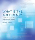 What Is the Argument?: An Introduction to Philosophical Argument and Analysis Cover Image