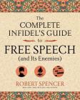The Complete Infidel's Guide to Free Speech (and Its Enemies) (Complete Infidel's Guides) Cover Image