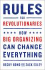 Rules for Revolutionaries: How Big Organizing Can Change Everything Cover Image