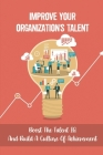 Improve Your Organization'S Talent: Boost The Talent IQ And Build A Culture Of Achievement: Cultivate Your Organization'S Existing Talent Cover Image