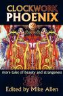 Clockwork Phoenix 2: More Tales of Beauty and Strangeness Cover Image