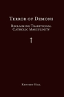 Terror of Demons: Reclaiming Traditional Catholic Masculinity Cover Image