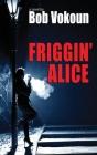 Friggin' Alice Cover Image