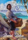 Robinson Crusoe: A novel by Daniel Defoe about a castaway who spends 28 years on a remote tropical desert island encountering cannibals Cover Image