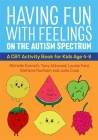 Having Fun with Feelings on the Autism Spectrum: A CBT Activity Book for Kids Age 4-8 Cover Image