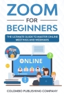 Zoom For Beginners: The Ultimate Guide to Master Online Meetings and Webinars Cover Image