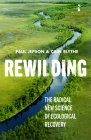 Rewilding: The Radical New Science of Ecological Recovery (Hot Science) Cover Image